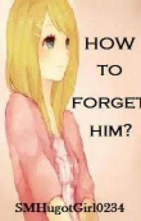 How To Forget Him? by Slympz
