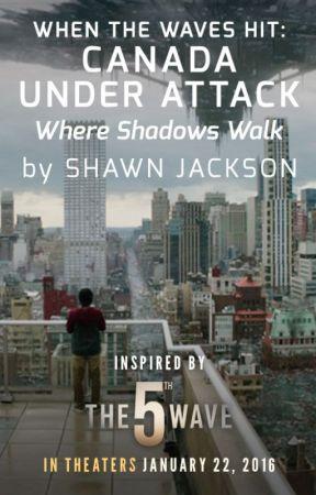 Canada Under Attack: Where Shadows Walk by 5thWaveMovie