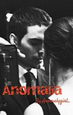 Anomalia • Concluída • by Anomalygirl_