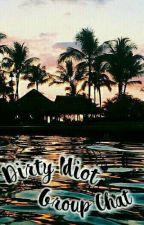 Dirty Idiot Group Chat❗✖ by ViandaDifa