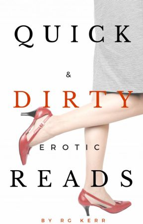 Quick & Dirty Erotic Reads by RGKerr