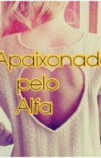 Apaixonada pelo Alfa by renata3133