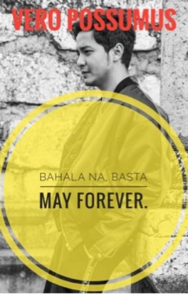 Bahala na, Basta may Forever (#AlDub COMPLETED)