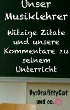 Unser Musiklehrer- Zitate und unsere Unterrichtskommentare by GrafittyCat