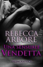 una sensuale vendetta#ConcorsoStorie2015 by RebeccaArborina
