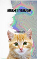 ;;Internet Friendship;;  by -deansoldier