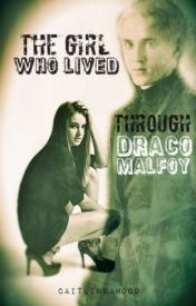 The Girl Who Lived...Through Draco Malfoy by caitlindamood
