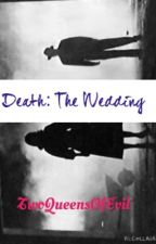 Death: The Wedding by TwoQueensOfEvil