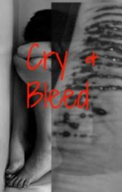 Cry and Bleed by PsychoCookieMonster