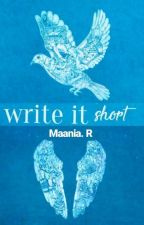 Write It Short by ItsMaania