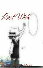 Last Wish by DefendTheUndefended
