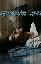 Psychotic love//Zayn Malik by lil_dreams