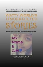 Watty World's Underrated Stories by sjmcarmenta