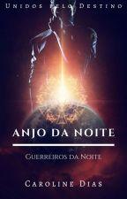 Anjo da Noite - Guerreiros da Noite (PAUSADO) by AutoraCarolinneDias