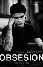 Obsesión [Pausada] by will_lovelove