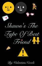 Shawn's The Type Of Best Friend... 《S.M》 by ValentinaNovels