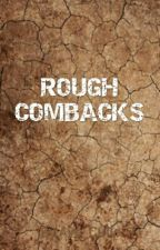 ROUGH COMBACKS by Golden_Dragon246