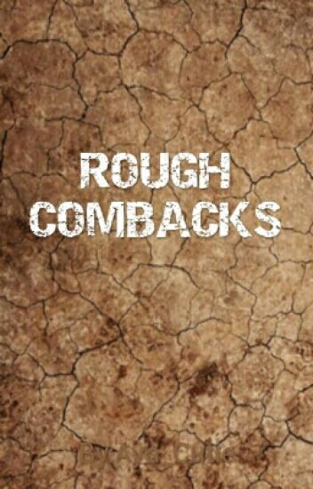 ROUGH COMBACKS