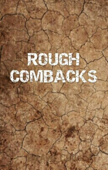 ROUGH COMBACKS