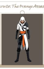 Naruto: The Orange Assassin (Assassin's Creed/ Naruto Crossover) by TheAngelinDarkness