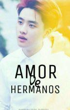 Amor de hermanos ( D.O Y TÚ ) by KimDoCarLa141