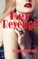 Her Revenge (Slow Updates) by cookiemonster36