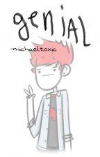 genial. by -michaeltoxic