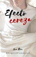 Efecto cereza (PRÓXIMAMENTE) by AngelInBlueJeans3