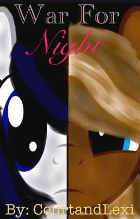 MLP: War For Night (OC Story) ~Discontinued~ by LullabyGalaxy