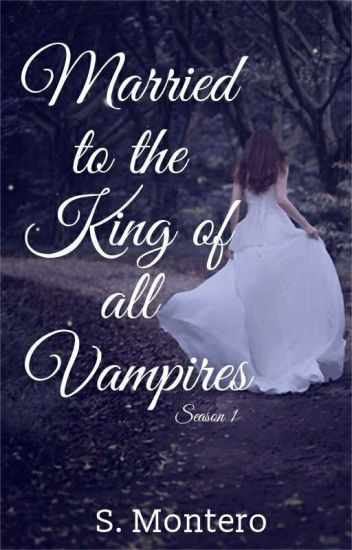Married to the King of all Vampires(#Wattys2017)