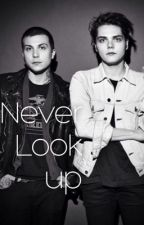 Never Look Up (Frerard Dld sequel) by xxfallout_mcrxx