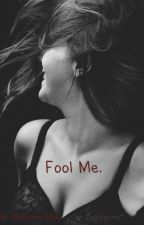Fool Me. by MyDarkestDay