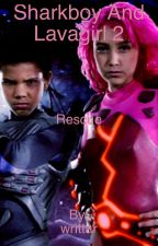 The Adventures of Sharkboy and Lavagirl 2: Rescue by writtar