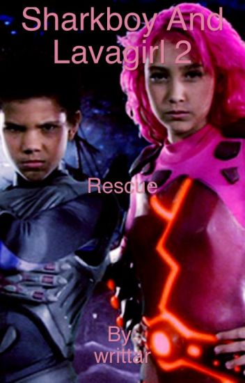 The Adventures Of Sharkboy And Lavagirl 2 Rescue - Writtar - Wattpad-5845