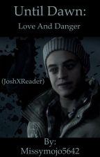 Until dawn: Love and danger (Josh X Reader) by Missymojo5642