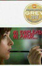 Mi Empleada MI amor .     #PremiosObsecionGrey2018 by estefanim0802