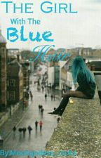 The Girl With Blue Hair (On Hold) by Moongodess_rocks