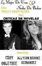 Lo Mejor De Una Noche De Bodas (Trolly Adaptación) by CriticasDeNovelas