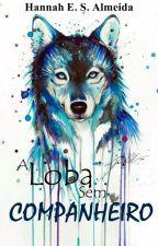 A Loba Sem Companheiro: A Maldição - Vol. 1 [À Editar] by A_Menina_Lobo