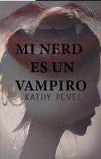 ¿mi nerd es una vampira? by katyperez122