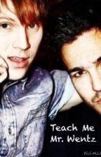 Teach Me Mr. Wentz | >> Peterick AU << by Phan_Peterick