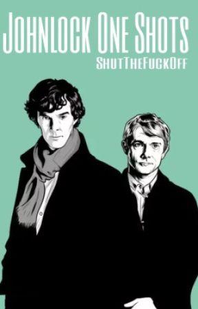 Johnlock One Shots by ShutTheFuckOff