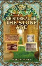 A HISTORICAL LIE: THE STONE AGE by Ashrafali