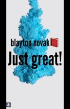 just great! by BlaytonNovak