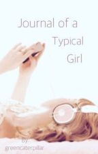 Journal of a Typical Girl (Wattys2016) by greencaterpillar