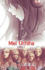 Mei Uchiha. |Itachi| |Editando| |Terminada| by SophiiaB