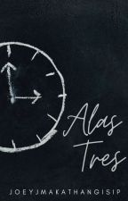 Alas Tres (Soon To Be Published) by JoeyJMakathangIsip