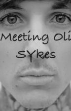 Meeting Oli Sykes (Bring Me The Horizon FanFic) by brogan_xo