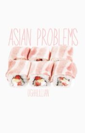 Asian problems by ughhlillian