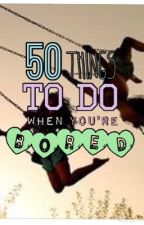 50 Things to do when your bored by xX-Blossom-Xx